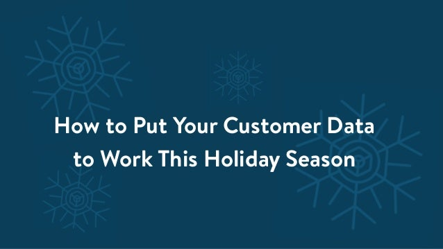 ©Bluecore Inc. | Proprietary and Confidential How to Put Your Customer Data to Work This Holiday Season