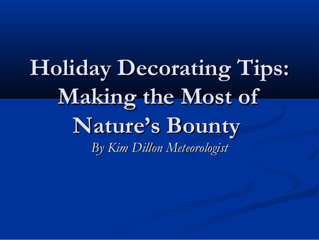 Holiday decorating tips making the most of nature's bounty, by kim di…