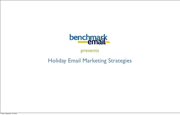 presents                              Holiday Email Marketing Strategies     Friday, September 18, 2009