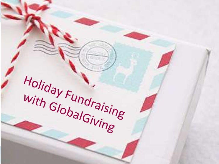 Agenda• Holiday Stats• Year-end fundraising strategy• GlobalGiving Promotions  – Tribute Card Campaign  – Gifts for Good  ...