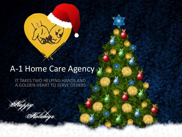 A-1 Home Care Agency IT TAKES TWO HELPING HANDS AND A GOLDEN HEART TO SERVE OTHERS