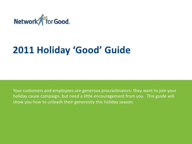 2011 Holiday 'Good' Guide<br />Your customers and employees are generous procrastinators: they want to join your holiday c...