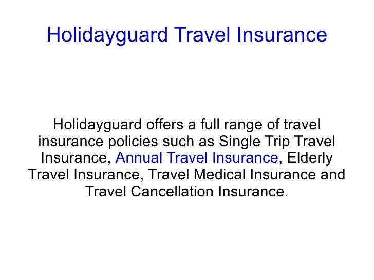 Holidayguard Travel Insurance Holidayguard offers a full range of travel insurance policies such as Single Trip Travel Ins...