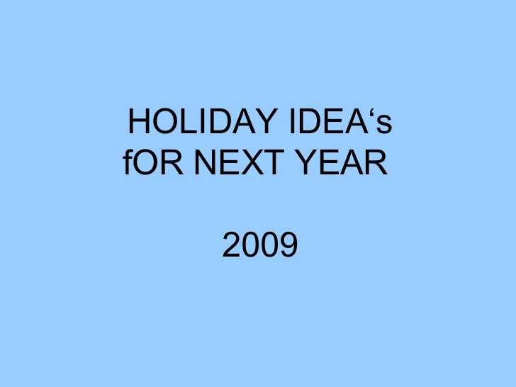 HOLIDAY IDEA's fOR NEXT YEAR  2009