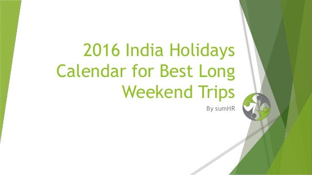 2016 India Holidays Calendar for Best Long Weekend Trips By sumHR