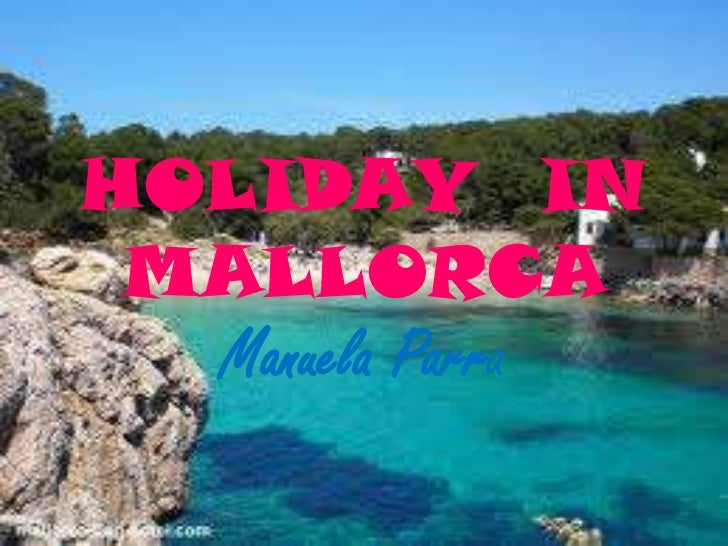 HOLIDAY  IN MALLORCA<br />ManuelaParra<br />