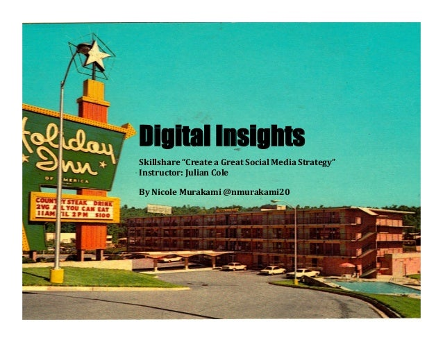 "Digital InsightsSkillshare	  ""Create	  a	  Great	  Social	  Media	  Strategy""	  	  Instructor:	  Julian	  Cole	  By	  Nico..."