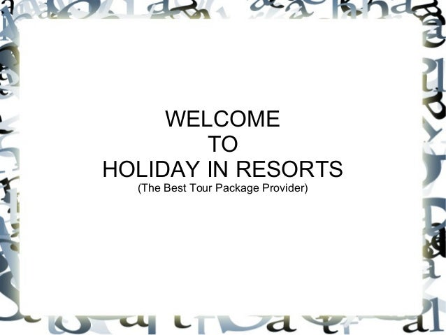 WELCOME TO HOLIDAY IN RESORTS (The Best Tour Package Provider)