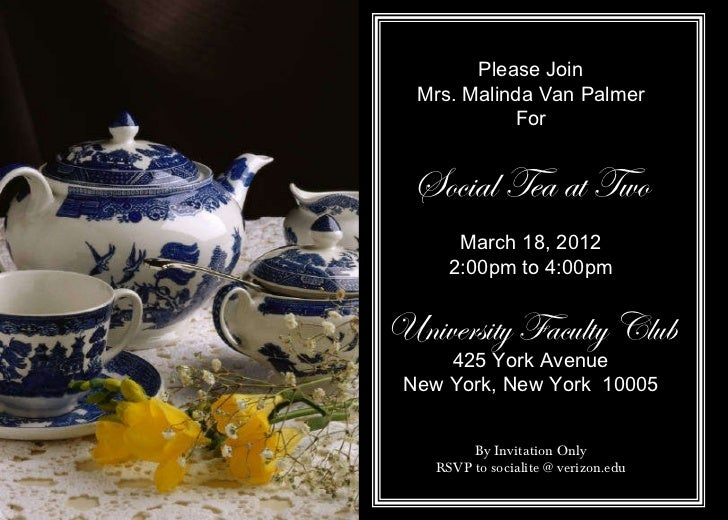 Please Join Mrs. Malinda Van Palmer For Social Tea at Two March 18, 2012 2:00pm to 4:00pm University Faculty Club 425 York...
