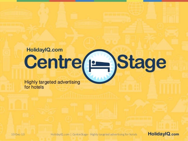 HolidayIQ.com  Centre  Stage  Highly targeted advertising for hotels  10-Dec-13  HolidayIQ.com | CentreStage - Highly targ...