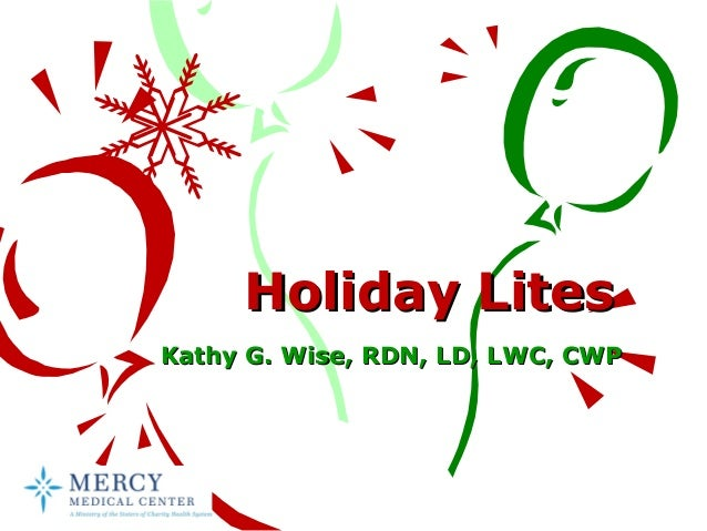 Holiday Lites Kathy G. Wise, RDN, LD, LWC, CWP
