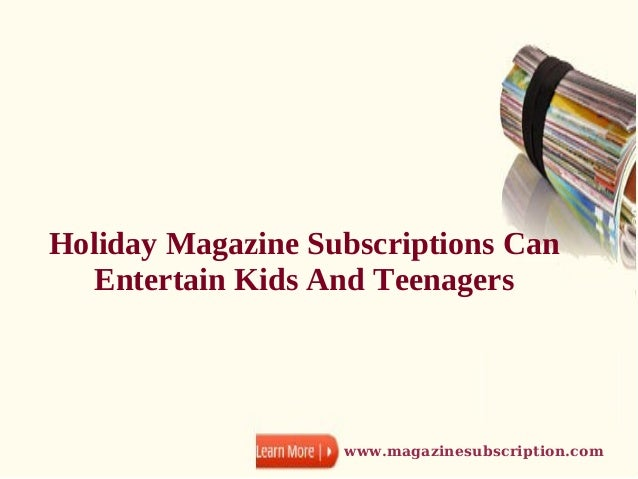 Holiday Magazine Subscriptions Can   Entertain Kids And Teenagers                   www.magazinesubscription.com