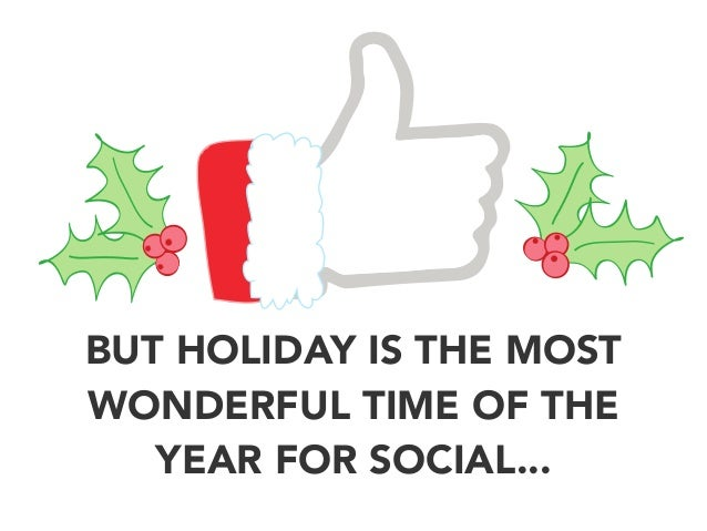 BUT HOLIDAY IS THE MOST WONDERFUL TIME OF THE YEAR FOR SOCIAL...