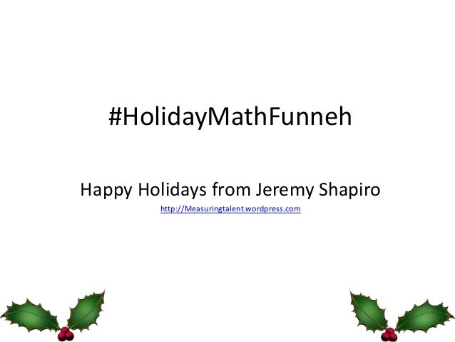 #HolidayMathFunnehHappy Holidays from Jeremy Shapiro         http://Measuringtalent.wordpress.com