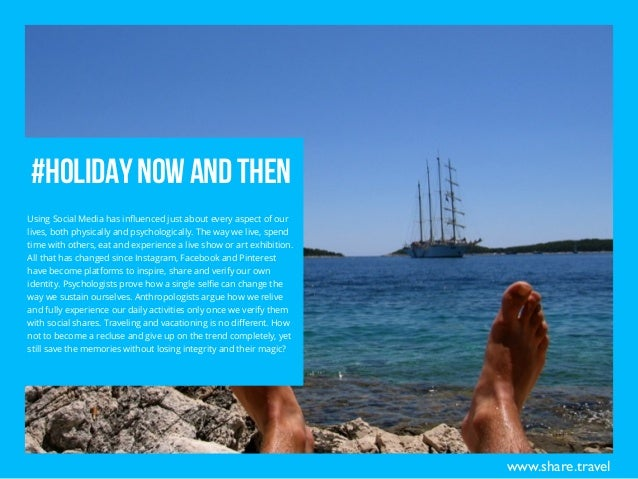 Holiday Now and Then – Has Social Media Influenced the Way we Vacation Slide 2