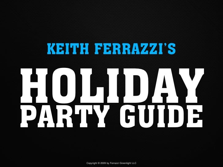 KEITH FERRAZZI'S   HOLIDAY PARTY GUIDE      Copyright © 2009 by Ferrazzi Greenlight LLC