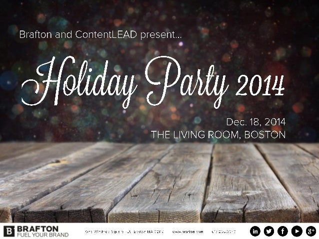 Brafton and ContentLEAD present. ..  ~  ' 2014  _ ' Dec.  18, 2014 THE Ii  V NG ROOM,  BOSTON        BRAFTON FUEL YOUR BRAND