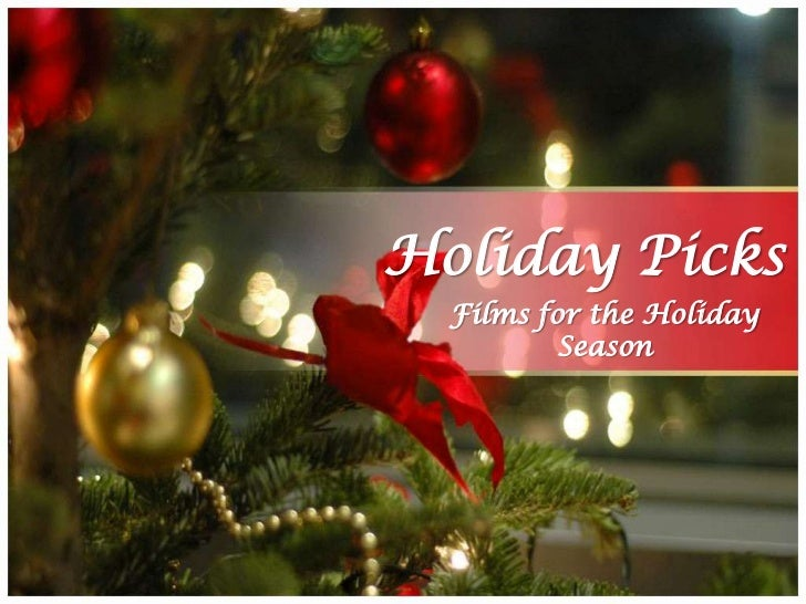 Holiday Picks  Films for the Holiday          Season