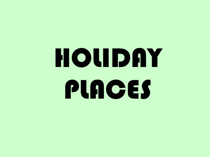 HOLIDAY PLACES