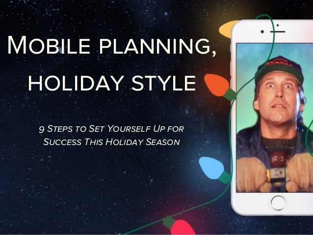 Mobile planning, holiday style 9 Steps to Set Yourself Up for Success This Holiday Season