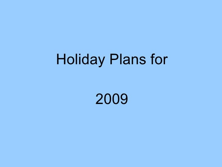 Holiday Plans for        2009