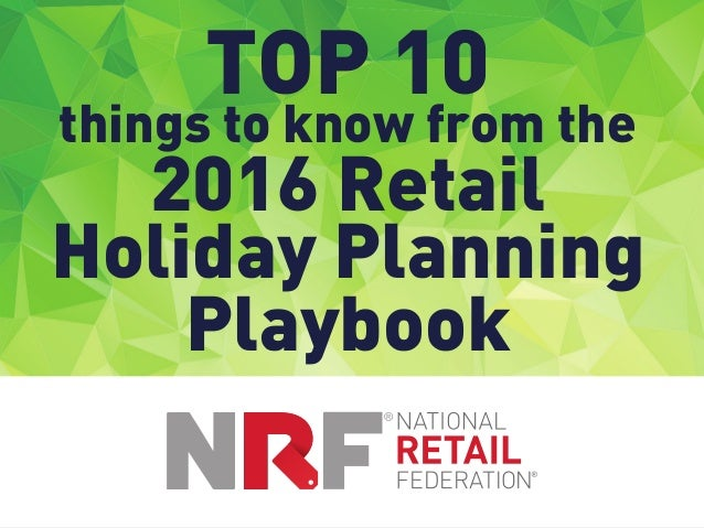 (Title slide artwork goes here) nrf.com/holidayplaybook TOP 10 things to know from the 2016 Retail Holiday Planning Playbo...