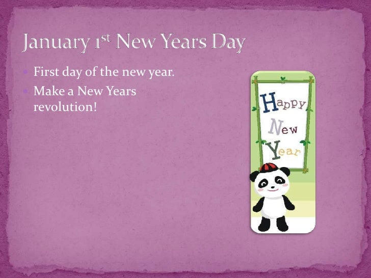 January 1st New Years Day<br />First day of the new year.<br />Make a New Years revolution!<br />