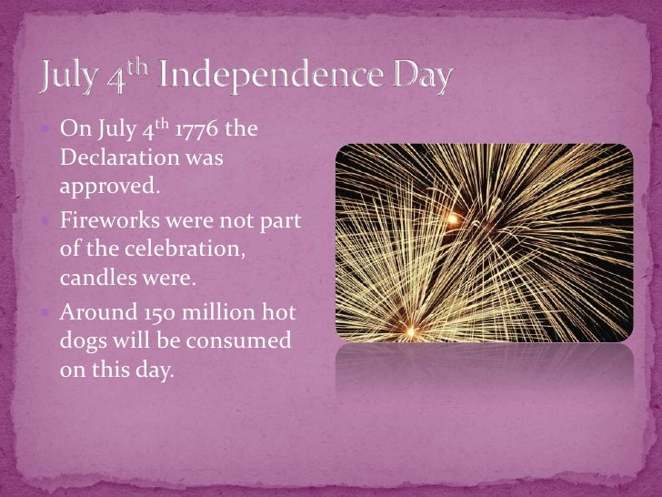 July 4th Independence Day<br />On July 4th 1776 the Declaration was approved.<br />Fireworks were not part of the celebrat...