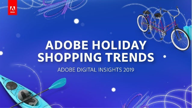 ADOBE HOLIDAY SHOPPING TRENDS | PREDICTIONS - 2019 METHODOLOGY Visit our website: adobe.com/experience-cloud/digital-insig...