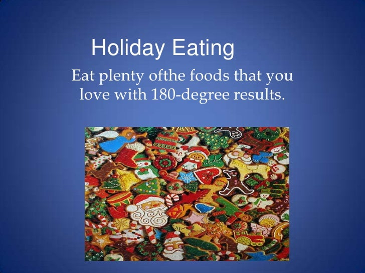 Holiday Eating<br />Eat plenty ofthe foods that you love with 180-degree results. <br />