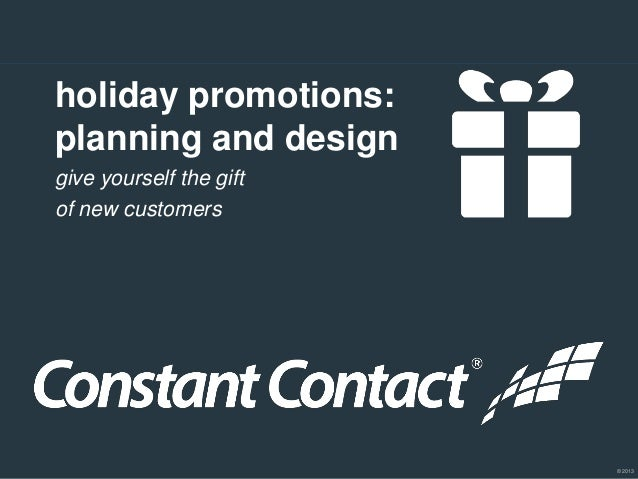 holiday promotions: planning and design give yourself the gift of new customers  © 2013
