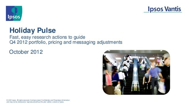 Holiday Pulse Fast, easy research actions to guide Q4 2012 portfolio, pricing and messaging adjustments October 2012 © 201...