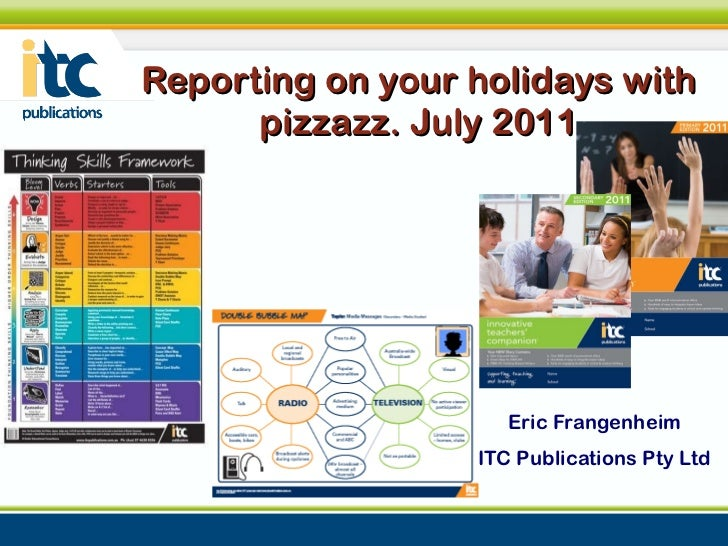 Reporting on your holidays with pizzazz. July 2011 Eric Frangenheim ITC Publications Pty Ltd