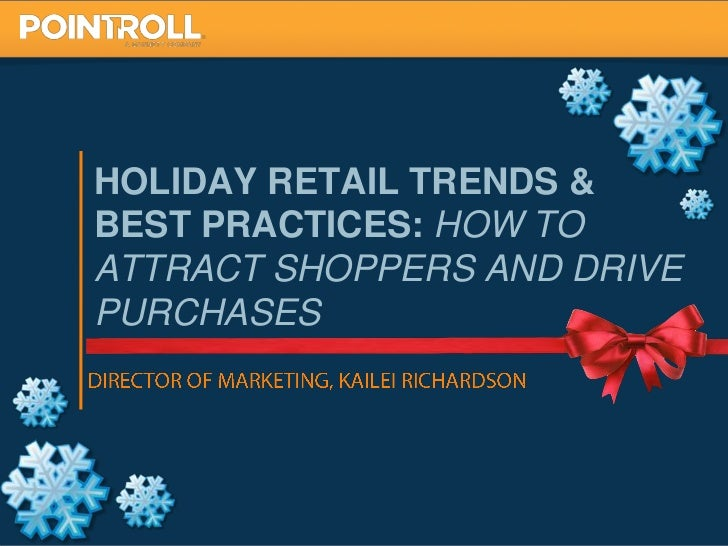 HOLIDAY RETAIL TRENDS &BEST PRACTICES: HOW TOATTRACT SHOPPERS AND DRIVEPURCHASES                             1