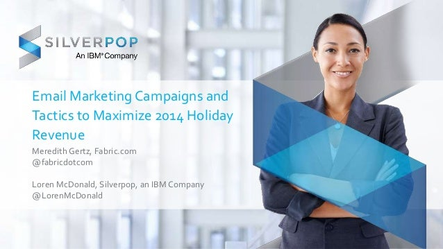 Email Marketing Campaigns and  Tactics to Maximize 2014 Holiday  Revenue  Meredith Gertz, Fabric.com  @fabricdotcom  Loren...