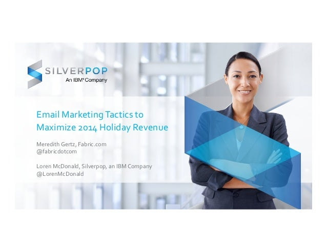 Email  Marketing  Tactics  to  Maximize  2014  Holiday  Revenue  Meredith  Gertz,  Fabric.com  @fabricdotcom  Loren  McDon...