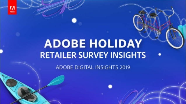 ADOBE ANALYTICS HOLIDAY RETAILER INSIGHTS - 2019 METHODOLOGY Visit our website: adobe.com/experience-cloud/digital-insight...