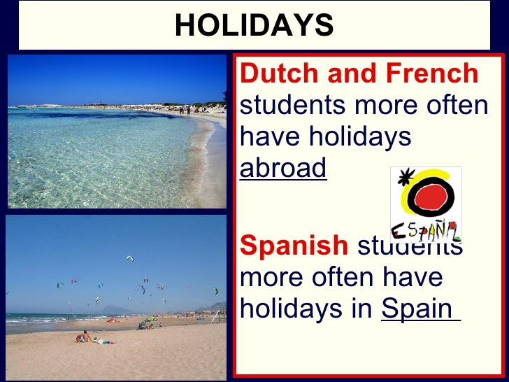 HOLIDAYS Dutch and French   students more often have holidays  abroad Spanish   students more often have holidays in  Spai...
