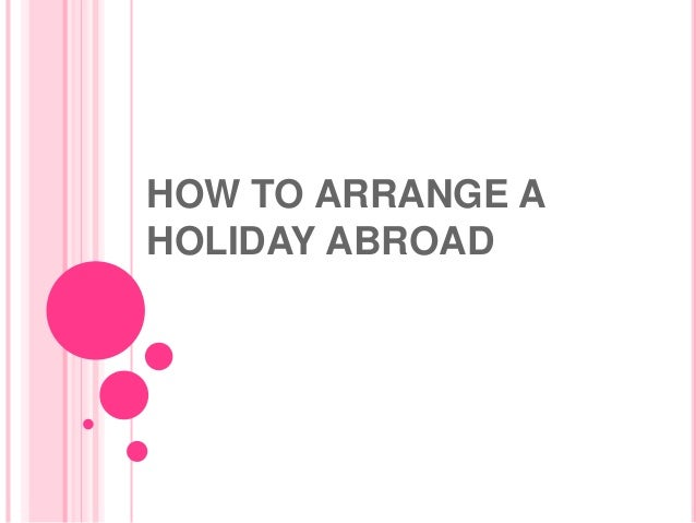 HOW TO ARRANGE A HOLIDAY ABROAD