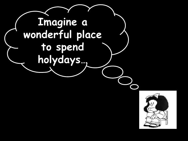 Imagine a wonderful place to spend holydays…