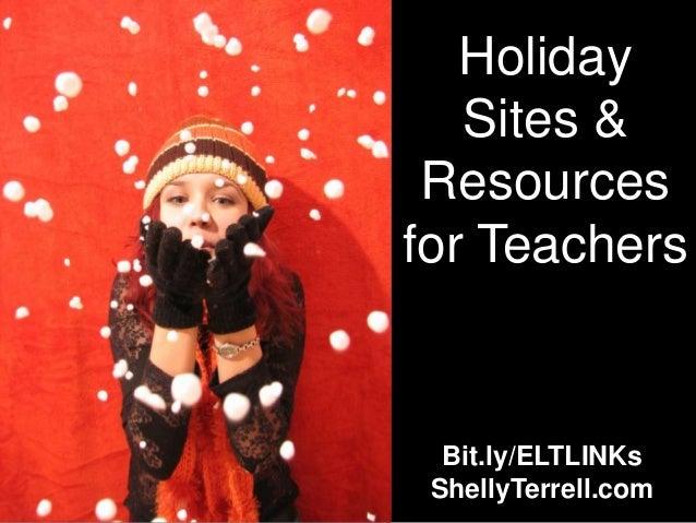 Holiday   Sites & Resourcesfor Teachers  Bit.ly/ELTLINKs ShellyTerrell.com