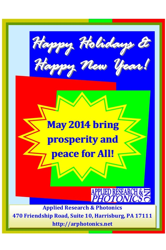 Happy Holidays & Happy New Year! May 2014 bring prosperity and peace for All!  Applied Research & Photonics 470 Friendship...
