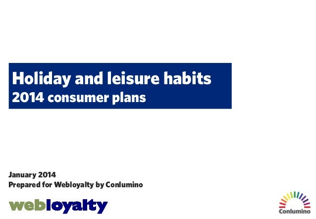 Holiday and leisure habits 2014 consumer plans  January 2014 Prepared for Webloyalty by Conlumino