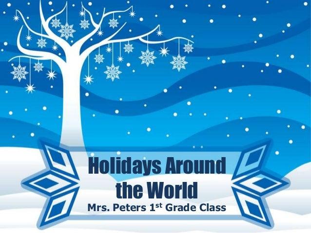 Holidays Around the World  Mrs. Peters 1st Grade Class