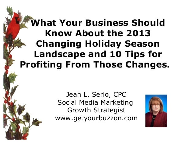 What Your Business Should Know About the 2013 Changing Holiday Season Landscape and 10 Tips for Profiting From Those Chang...
