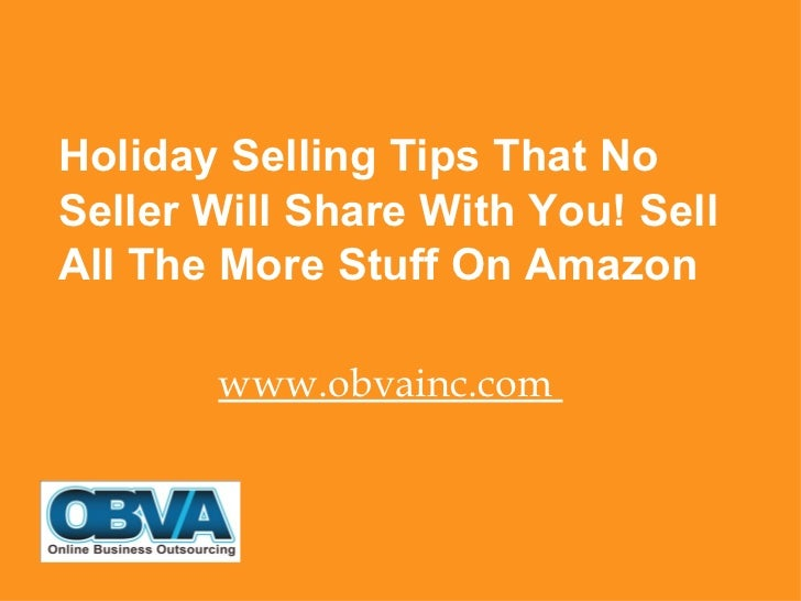 <ul><li>Holiday Selling Tips That No Seller Will Share With You! Sell All The More Stuff On Amazon </li></ul><ul><li>www.o...