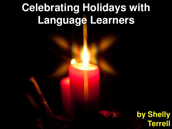 Celebrating Holidays with   Language Learners                      by Shelly                         Terrell