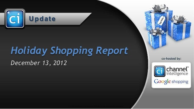 UpdateHoliday Shopping ReportDecember 13, 2012                    © 2012 Channel Intelligence, Inc. All rights reserved. A...