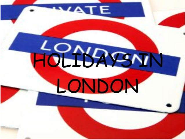 HOLIDAYS INHOLIDAYS IN LONDON    LONDON