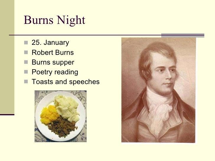 Burns Night <ul><li>25. January </li></ul><ul><li>Robert Burns </li></ul><ul><li>Burns supper </li></ul><ul><li>Poetry rea...